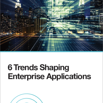 6 Trends Shaping Enterprise Applications